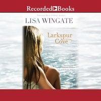 Larkspur Cove - Lisa Wingate