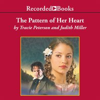 The Pattern of Her Heart - Tracie Peterson, Judith Miller