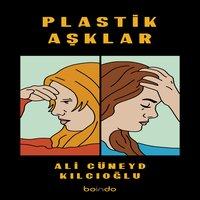 Plastik Aşklar - Ali Cüneyt Kılıçoğlu