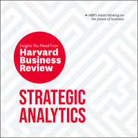 Strategic Analytics: The Insights You Need from Harvard Business Review - Harvard Business Review