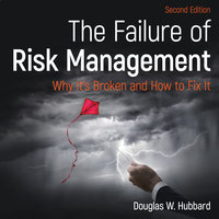 The Failure of Risk Management: Why It's Broken and How to Fix It 2nd Edition - Douglas W. Hubbard