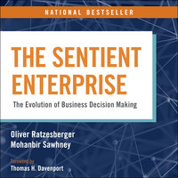 The Sentient Enterprise: The Evolution of Business Decision Making - Mohanbir Sawhney, Oliver Ratzesberger
