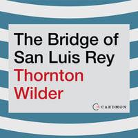 The Bridge of San Luis Rey: A Novel - Thornton Wilder