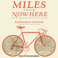 Miles from Nowhere: A Round the World Bicycle Adventure - Barbara Savage