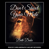 Don't Shoot Your Mule - Beth Duke