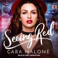Seeing Red - Cara Malone