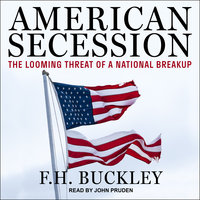 American Secession: The Looming Threat of a National Breakup - F.H. Buckley