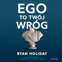 Ego to Twój wróg - Ryan Holiday