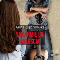 Nakarmię cię miłością - Anna Dąbrowska