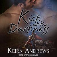 Kick at the Darkness - Keira Andrews