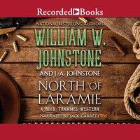 North of Laramie - J.A. Johnstone, William W. Johnstone