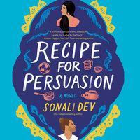 Recipe for Persuasion: A Novel - Sonali Dev