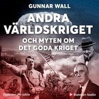Andra världskriget och myten om det goda kriget - Gunnar Wall