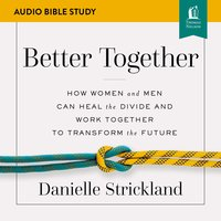 Better Together: Audio Bible Studies – Navigating the Strategic Intersection of Gender Relationships - Danielle Strickland