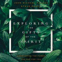 Exploring the Gifts of the Spirit: Discovering the Power God Has for You - John Michael Talbot