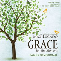 Grace for the Moment Family Devotional: 100 Devotions for Families to Enjoy God's Grace - Max Lucado