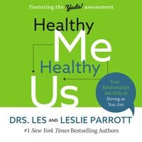 Healthy Me, Healthy Us: Your Relationships Are Only as Strong as You Are - Les Parrott, Leslie Parrott