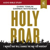 Holy Roar: Audio Bible Studies – Seven Words That Will Change the Way You Worship - Chris Tomlin, Darren Whitehead