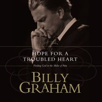Hope for the Troubled Heart: Finding God in the Midst of Pain - Billy Graham