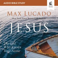 Jesus: Audio Bible Studies – The God Who Knows Your Name - Max Lucado
