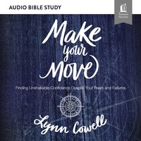 Make Your Move: Audio Bible Studies – Finding Unshakable Confidence Despite Your Fears and Failures - Lynn Cowell
