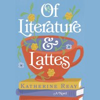 Of Literature and Lattes - Katherine Reay