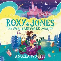 Roxy & Jones: The Great Fairytale Cover-Up - Angela Woolfe