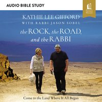 The Rock, the Road, and the Rabbi: Audio Bible Studies – Come to the Land Where It All Began - Kathie Lee Gifford