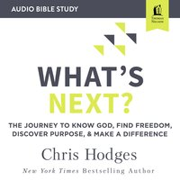 What's Next?: Audio Bible Studies – The Journey to Know God, Find Freedom, Discover Purpose, and Make a Difference - Chris Hodges