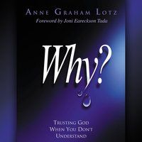 Why? – Trusting God When You Don't Understand - Anne Graham Lotz