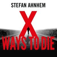 X Ways To Die - Stefan Ahnhem