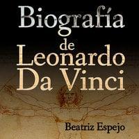 Biografía de Leonardo Da Vinci - Beatriz Espejo