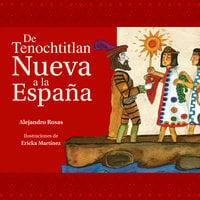 De Tenochtitlan a la Nueva España - Alejandro Rosas