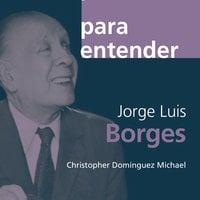 Jorge Luis Borges - Cristopher Domínguez Michael