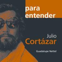 Julio Cortázar - Guadalupe Nettel