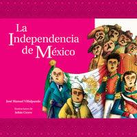 La independencia de México - Villalpando José Manuel