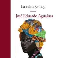 La reina Ginga - Jose Eduardo Agualusa