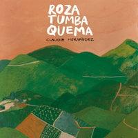 Roza, tumba, quema - Claudia Hernández