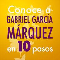 Conoce a Gabriel García Márquez en 10 pasos - Editorial Ink