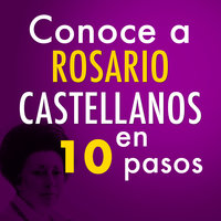Conoce a Rosario Castellanos en 10 pasos - Editorial Ink