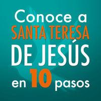 Conoce a Santa Teresa de Jesús en 10 pasos - Editorial Ink