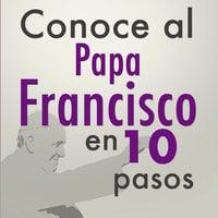 Conoce al Papa Francisco en 10 pasos - Editorial Ink