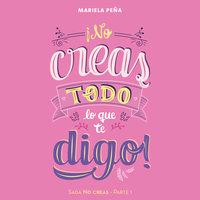 ¡No creas todo lo que te digo! - Mariela Peña