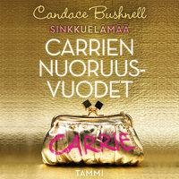 Sinkkuelämää: Carrien nuoruusvuodet - Candace Bushnell