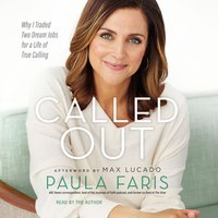 Called Out: Why I Traded Two Dream Jobs for a Life of True Calling - Paula Faris