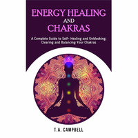 Energy Healing and Chakras - T.A. Campbell