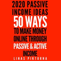 2020 Passive Income Ideas: 50 Ways to Make Money Online Through Passive & Active Income - Linas Pikturna