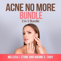 Acne no more Bundle: 2 in 1 Bundle, Acne, Acne Treatment for Teens - Mellisa J Stone, Nadine C Thuy