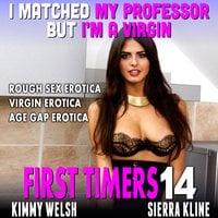 I Matched My Professor But I'm A Virgin: First Timers 14 (Rough Sex Erotica Virgin Erotica Age Gap Erotica) - Kimmy Welsh