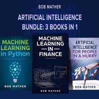 Artificial Intelligence Bundle: 3 Books in 1 - Bob Mather
